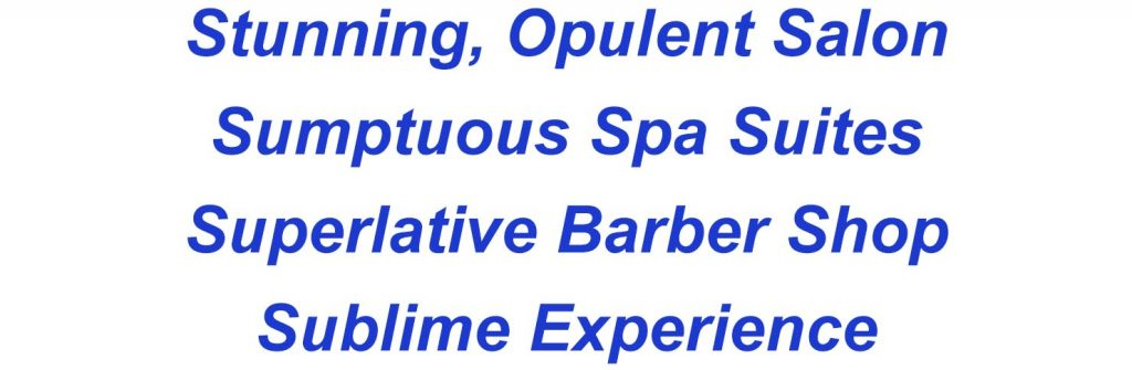 Stunning, Opulent Salon Sumptuous Spa Suites Superlative Barber Shop Sublime Experience